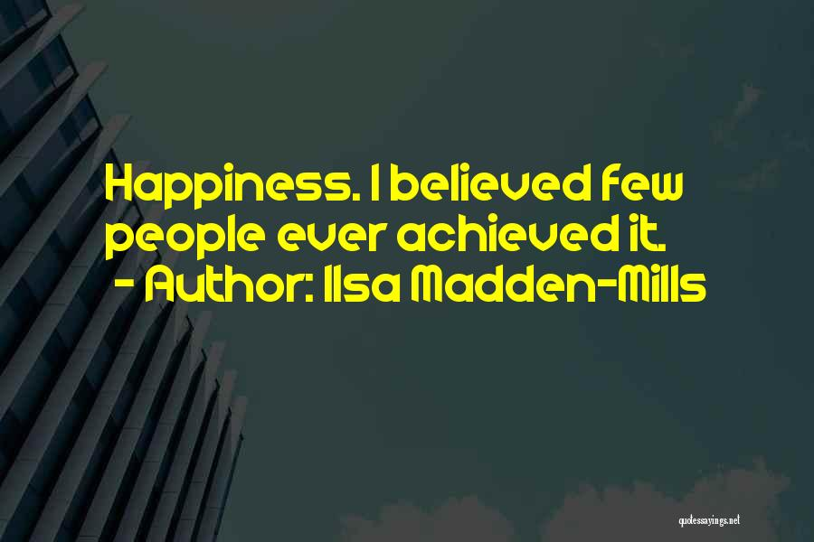 Happiness Achieved Quotes By Ilsa Madden-Mills