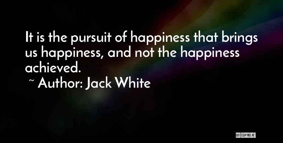 Happiness Achieved Quotes By Jack White