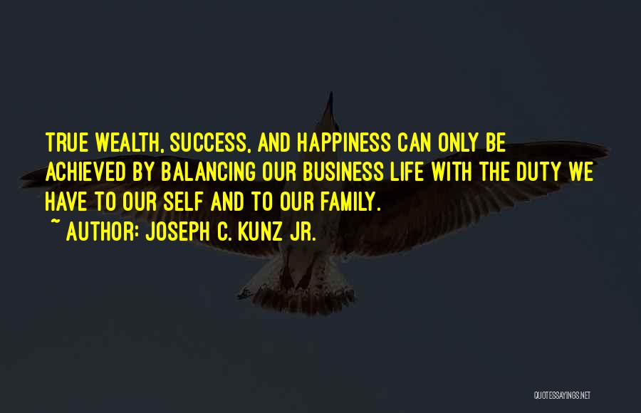 Happiness Achieved Quotes By Joseph C. Kunz Jr.