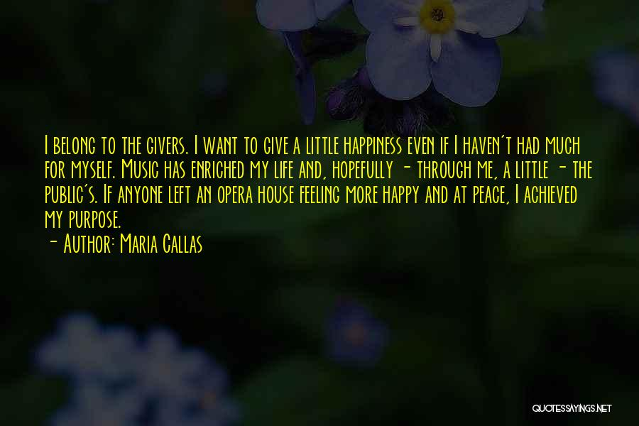 Happiness Achieved Quotes By Maria Callas