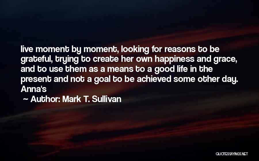 Happiness Achieved Quotes By Mark T. Sullivan