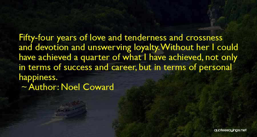 Happiness Achieved Quotes By Noel Coward