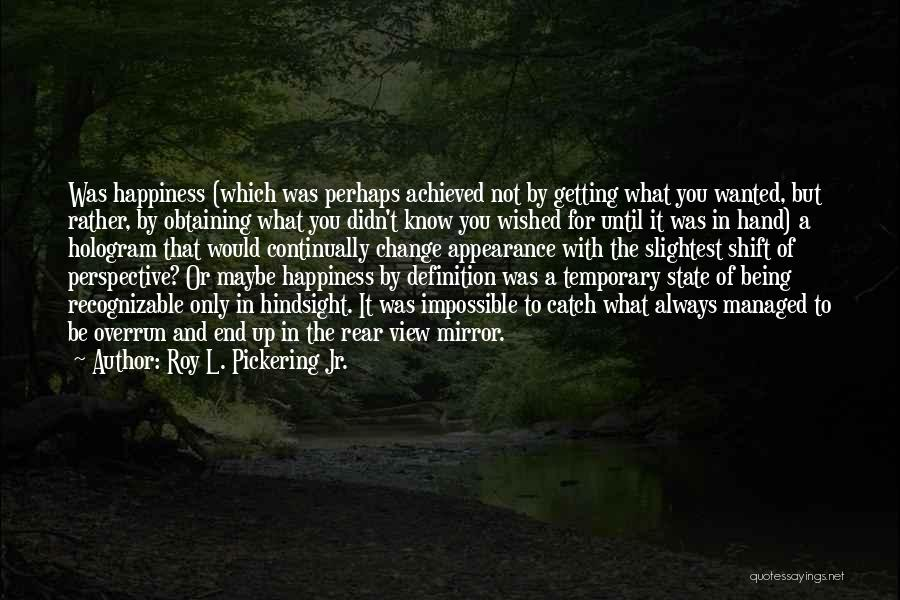 Happiness Achieved Quotes By Roy L. Pickering Jr.