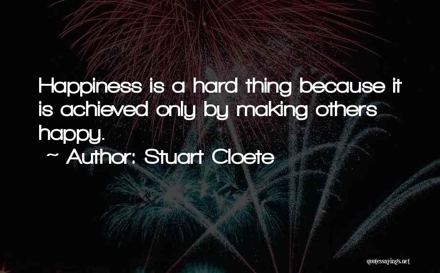 Happiness Achieved Quotes By Stuart Cloete