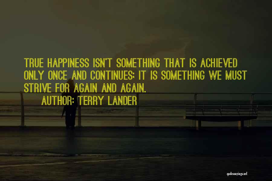 Happiness Achieved Quotes By Terry Lander