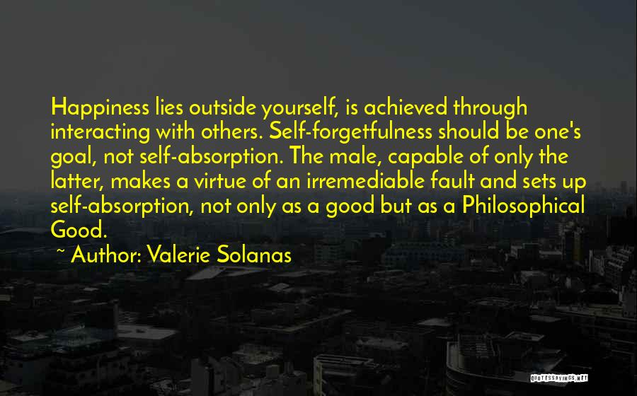 Happiness Achieved Quotes By Valerie Solanas