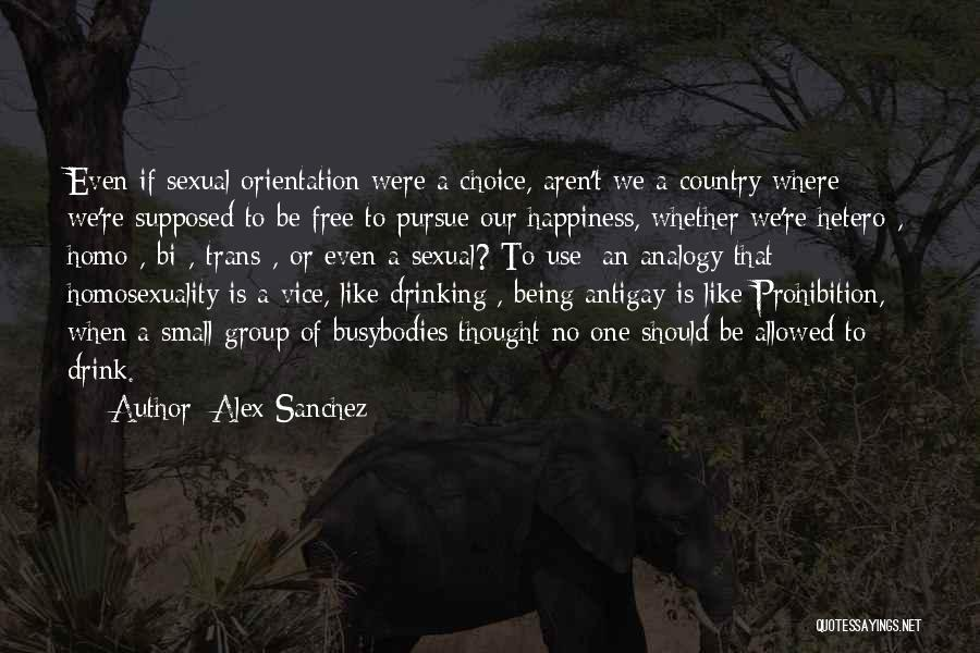 Happiness Being A Choice Quotes By Alex Sanchez