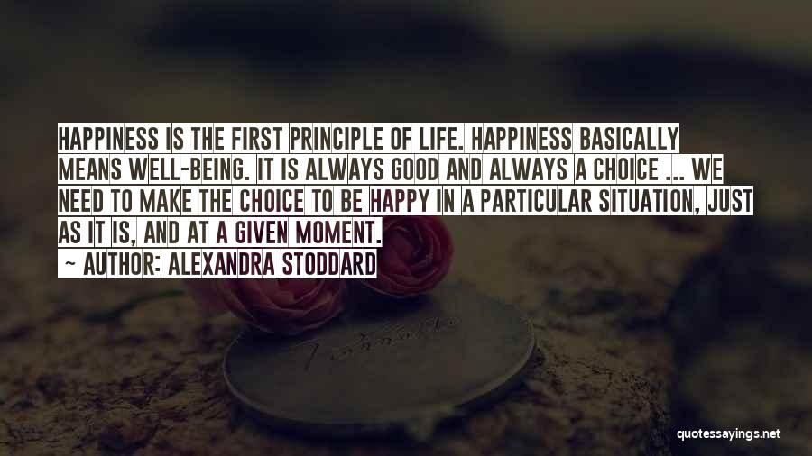 Happiness Being A Choice Quotes By Alexandra Stoddard