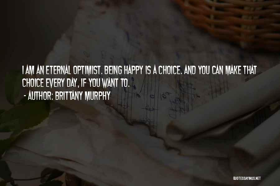 Happiness Being A Choice Quotes By Brittany Murphy