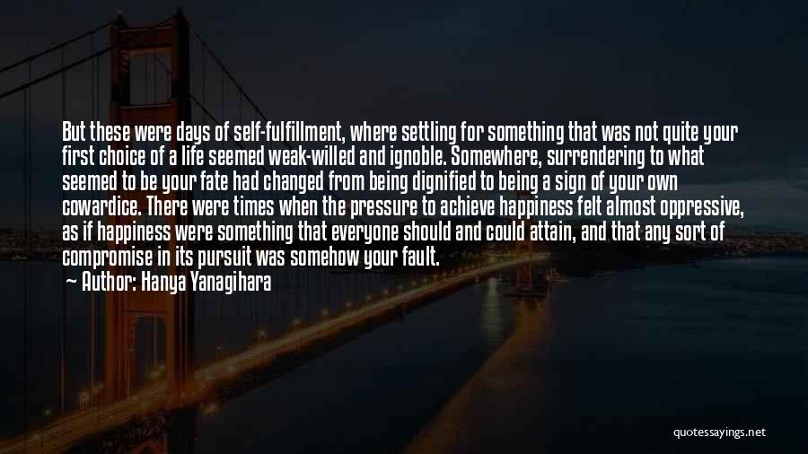 Happiness Being A Choice Quotes By Hanya Yanagihara