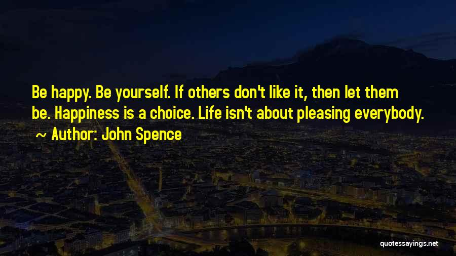 Happiness Being A Choice Quotes By John Spence
