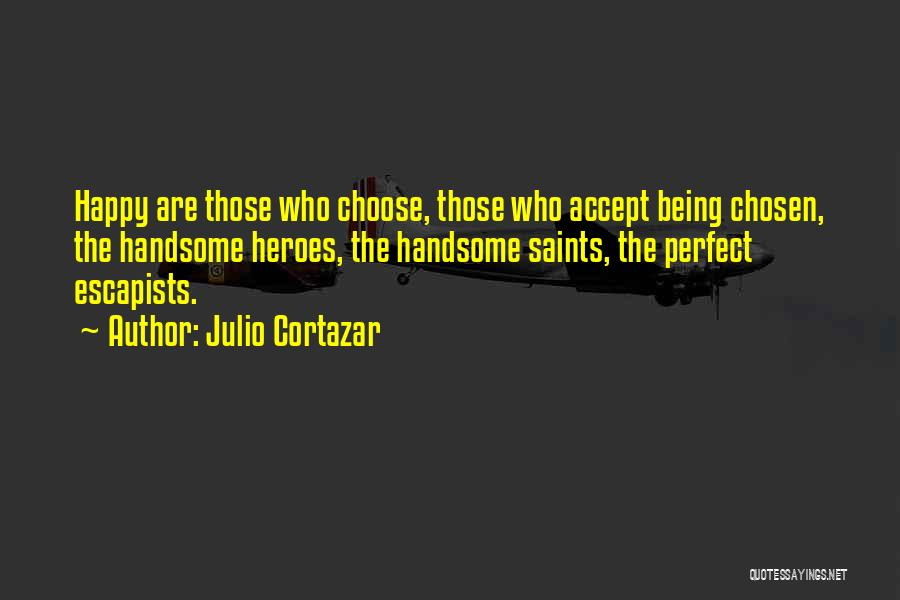Happiness Being A Choice Quotes By Julio Cortazar