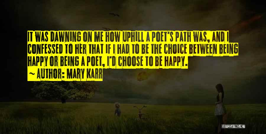 Happiness Being A Choice Quotes By Mary Karr