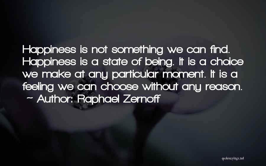 Happiness Being A Choice Quotes By Raphael Zernoff