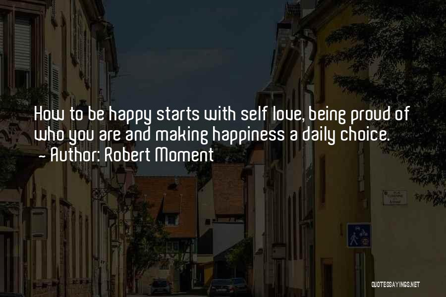 Happiness Being A Choice Quotes By Robert Moment