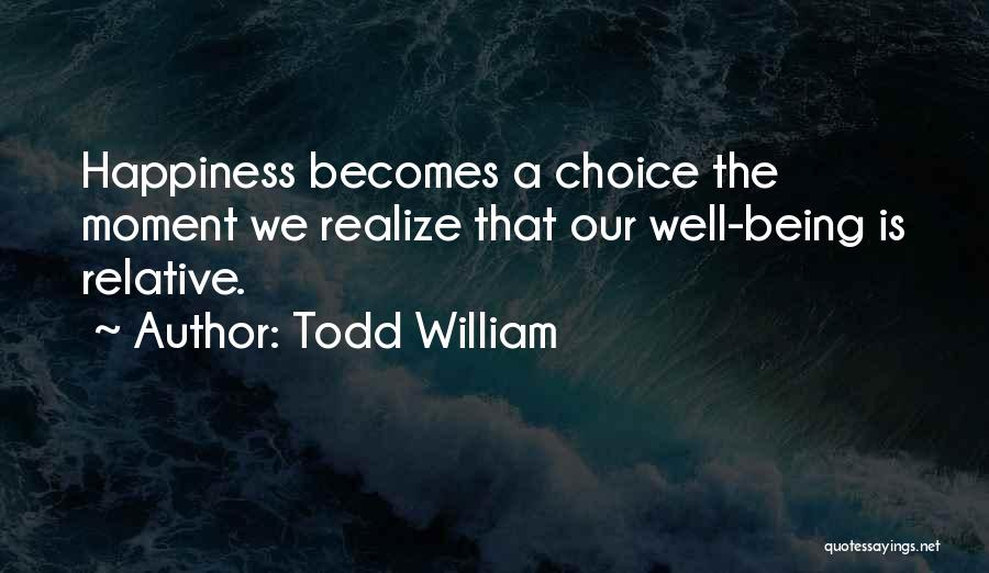 Happiness Being A Choice Quotes By Todd William