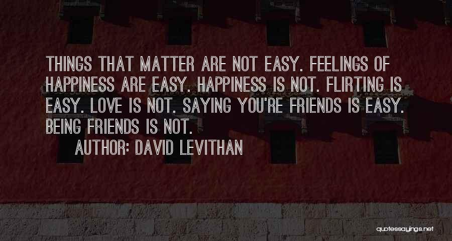 Happiness Being With Friends Quotes By David Levithan