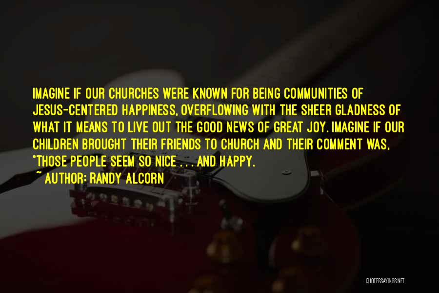Happiness Being With Friends Quotes By Randy Alcorn