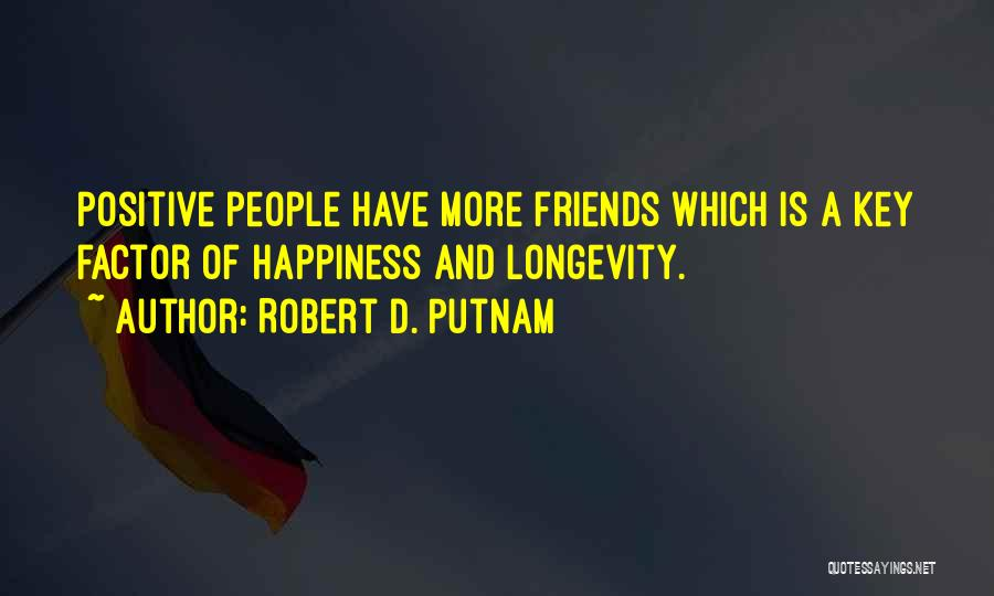 Happiness Being With Friends Quotes By Robert D. Putnam