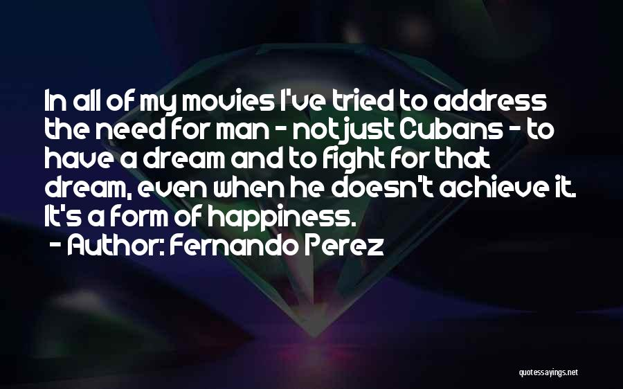 Happiness From Movies Quotes By Fernando Perez