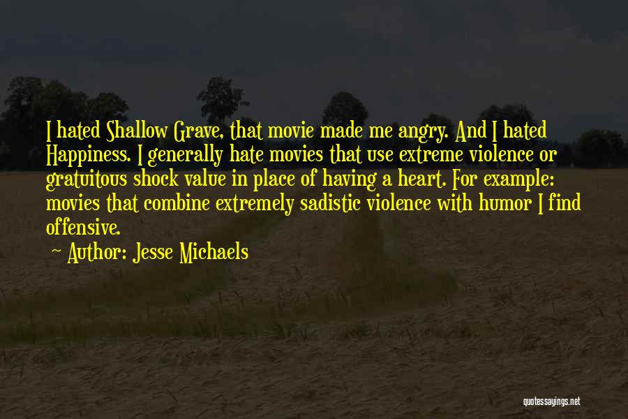 Happiness From Movies Quotes By Jesse Michaels