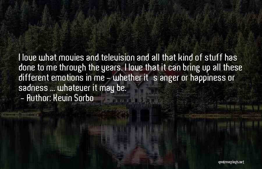 Happiness From Movies Quotes By Kevin Sorbo