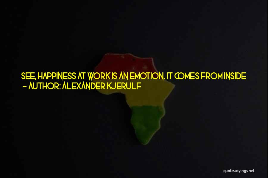 Happiness Inside You Quotes By Alexander Kjerulf