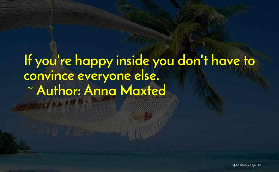Happiness Inside You Quotes By Anna Maxted