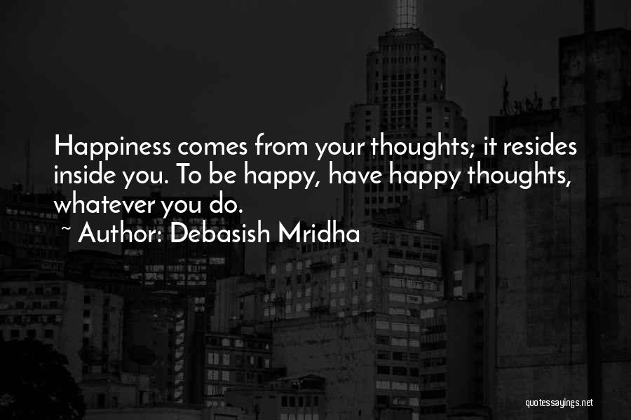 Happiness Inside You Quotes By Debasish Mridha