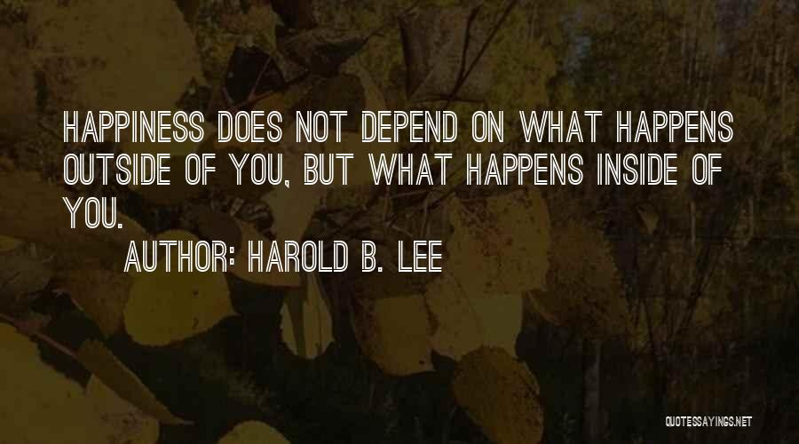 Happiness Inside You Quotes By Harold B. Lee