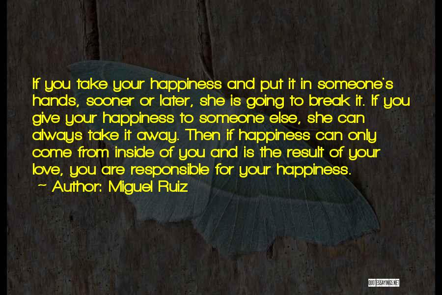 Happiness Inside You Quotes By Miguel Ruiz