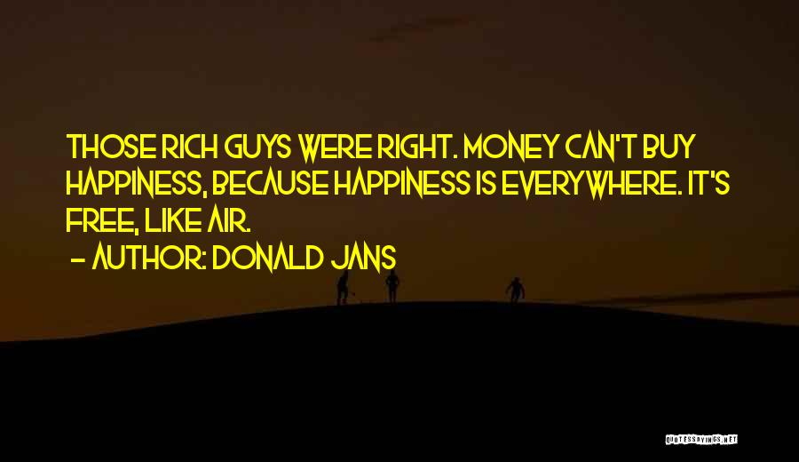 Happiness Is Everywhere Quotes By Donald Jans