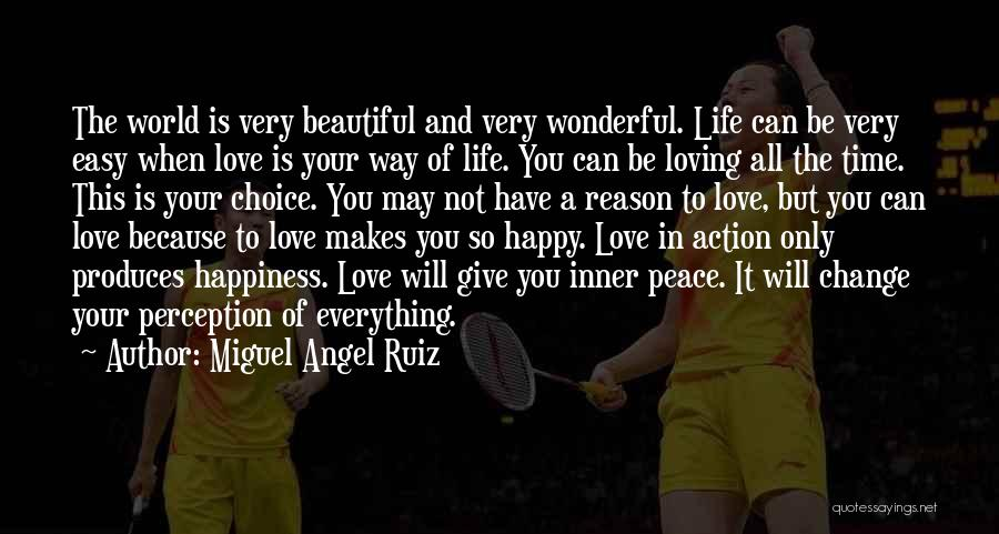 Happiness Is Loving You Quotes By Miguel Angel Ruiz