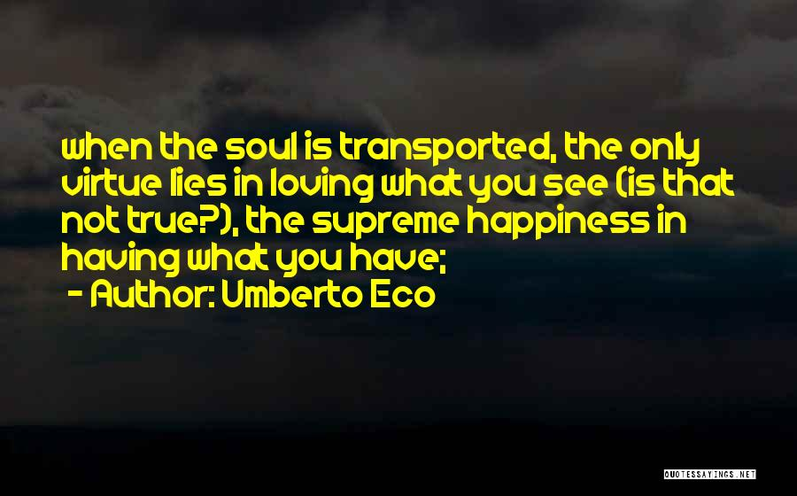 Happiness Is Loving You Quotes By Umberto Eco