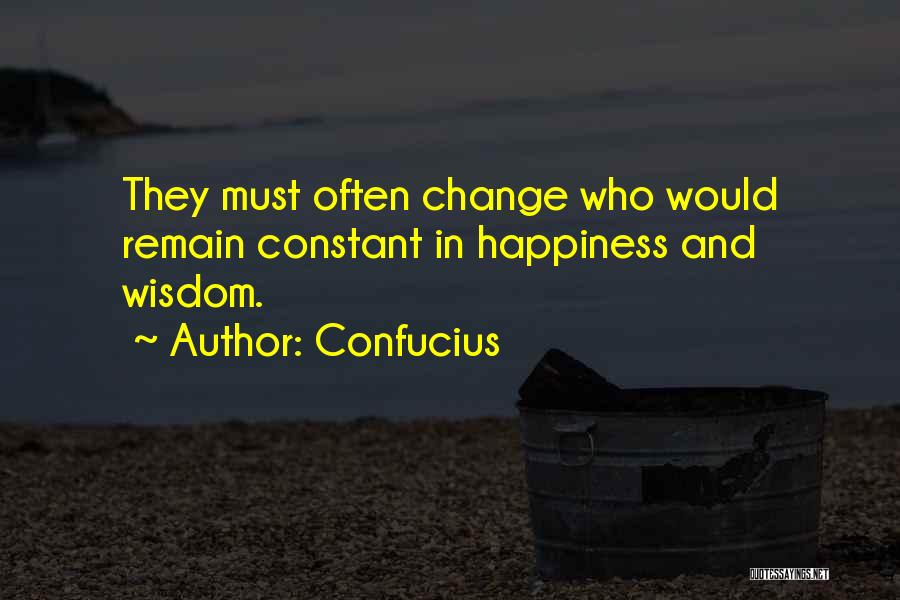 Happiness Is Not Constant Quotes By Confucius