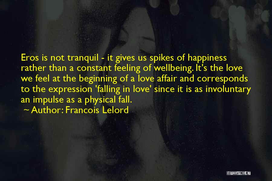 Happiness Is Not Constant Quotes By Francois Lelord