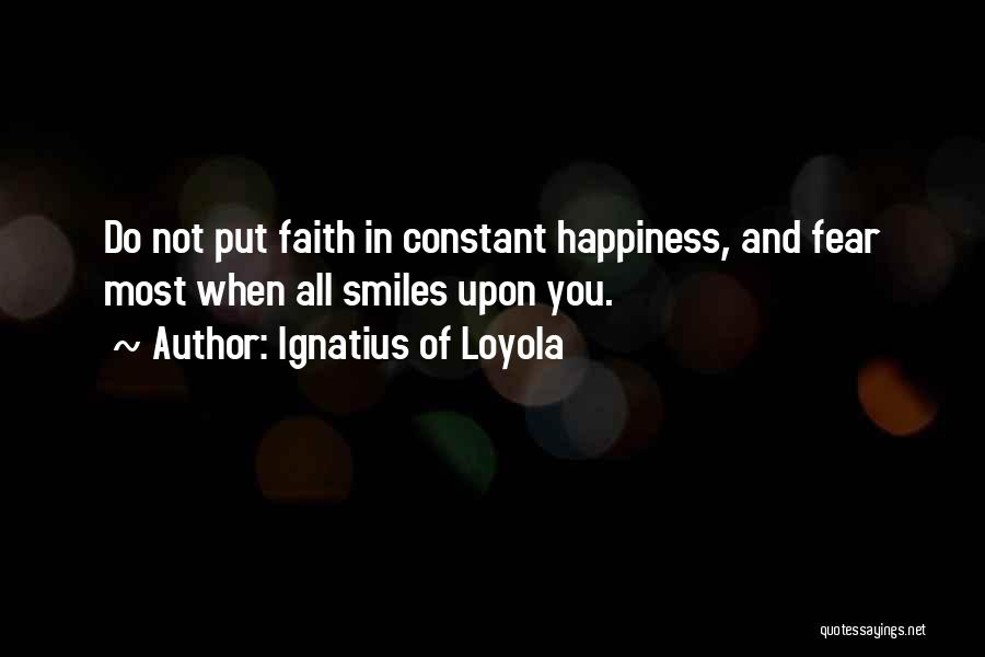 Happiness Is Not Constant Quotes By Ignatius Of Loyola