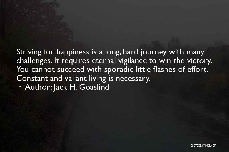 Happiness Is Not Constant Quotes By Jack H. Goaslind