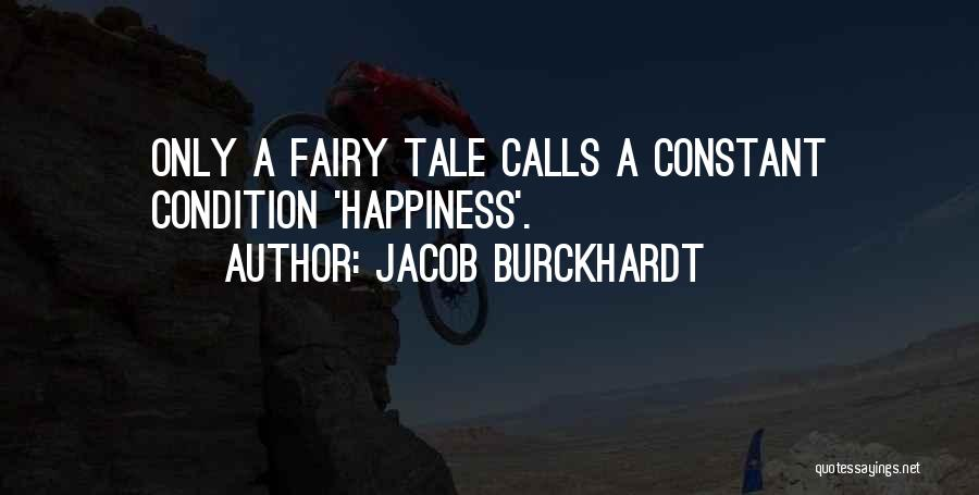 Happiness Is Not Constant Quotes By Jacob Burckhardt