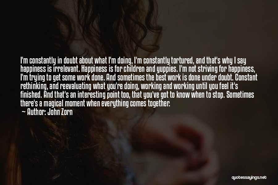 Happiness Is Not Constant Quotes By John Zorn