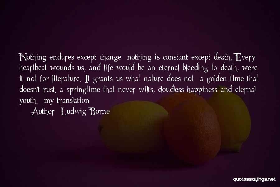 Happiness Is Not Constant Quotes By Ludwig Borne