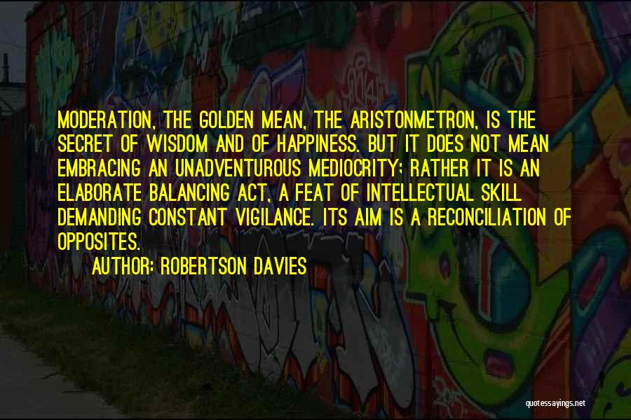 Happiness Is Not Constant Quotes By Robertson Davies