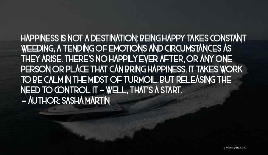 Happiness Is Not Constant Quotes By Sasha Martin