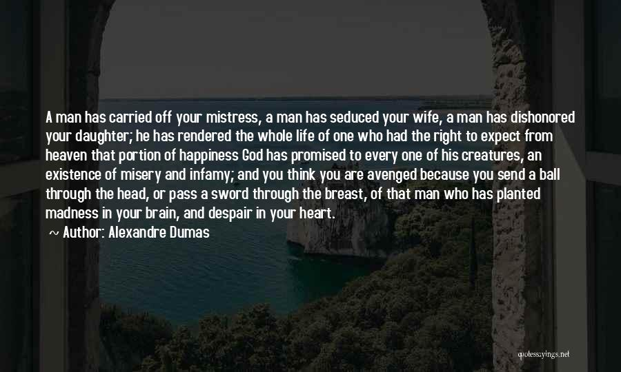 Happiness Of God Quotes By Alexandre Dumas