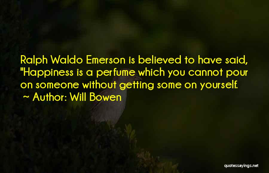 Happiness Ralph Waldo Emerson Quotes By Will Bowen