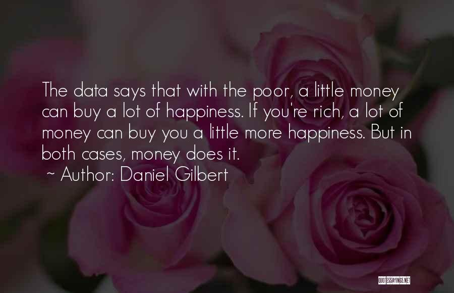 Happiness With Money Quotes By Daniel Gilbert