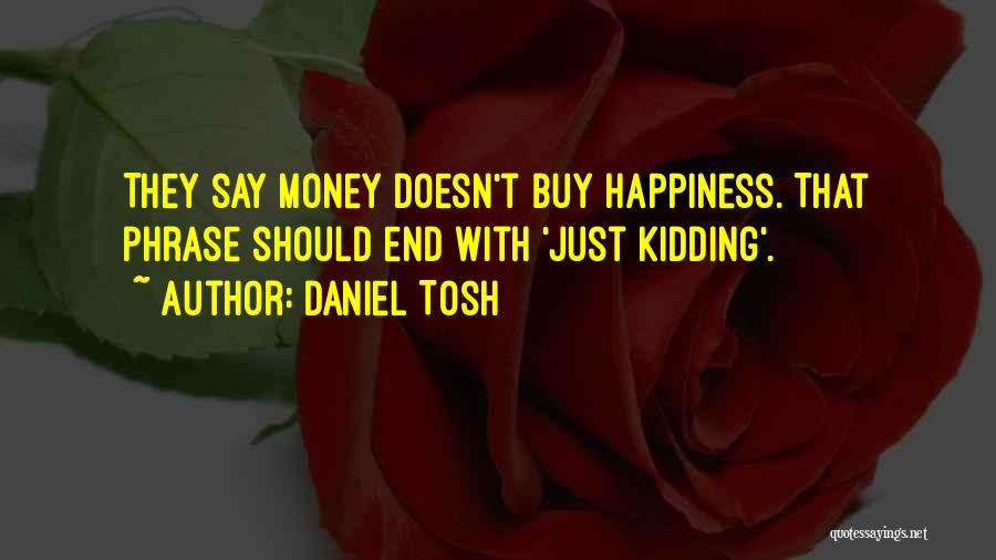Happiness With Money Quotes By Daniel Tosh