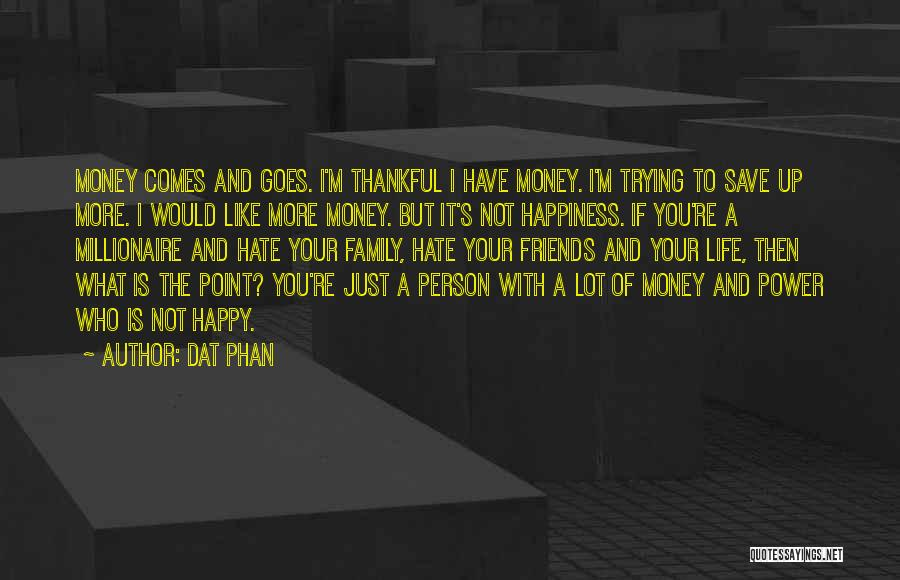 Happiness With Money Quotes By Dat Phan