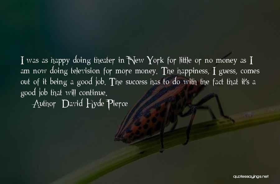 Happiness With Money Quotes By David Hyde Pierce