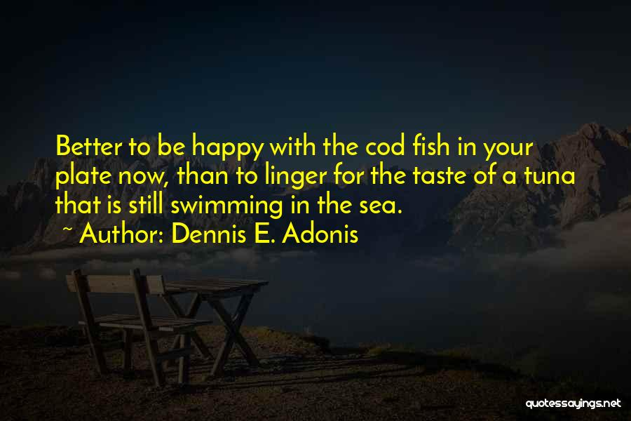 Happiness With Money Quotes By Dennis E. Adonis